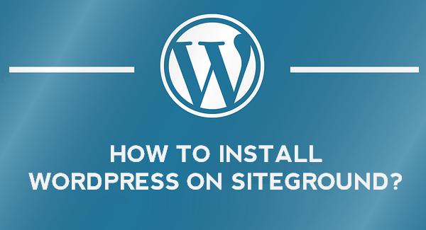 How to Install WordPress on SiteGround Hosting?